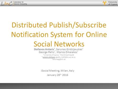 Stefanos Antaris Distributed Publish/Subscribe Notification System for Online Social Networks Stefanos Antaris *, Sarunas Girdzijauskas † George Pallis.