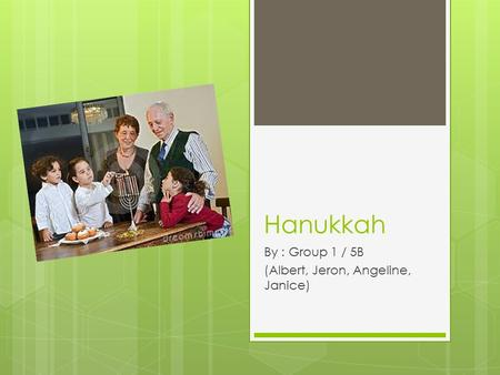 Hanukkah By : Group 1 / 5B (Albert, Jeron, Angeline, Janice)