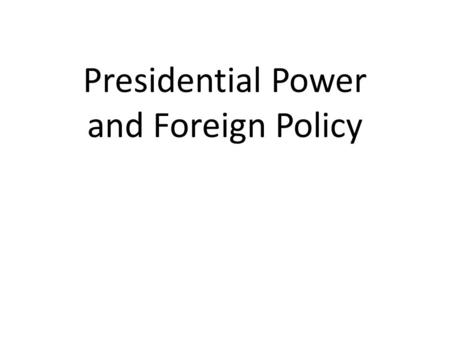 Presidential Power and Foreign Policy. American Public Congress Foreign Policy Bureaucracies White House Staff President.
