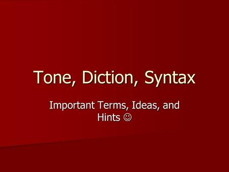 Tone, Diction, Syntax Important Terms, Ideas, and Hints Important Terms, Ideas, and Hints.