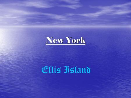 "New York Ellis Island. ""The Island of Tears"" Location At the mouth of the Hudson River in New York At the mouth of the Hudson River in New York Location:"