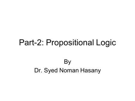 Part-2: Propositional Logic By Dr. Syed Noman Hasany.