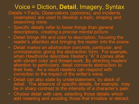 Voice = Diction, Detail, Imagery, Syntax Details = Facts, Observations (opinions), and incidents (examples) are used to develop a topic, shaping and seasoning.