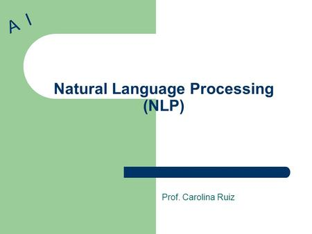 Natural Language Processing (NLP) Prof. Carolina Ruiz A I.