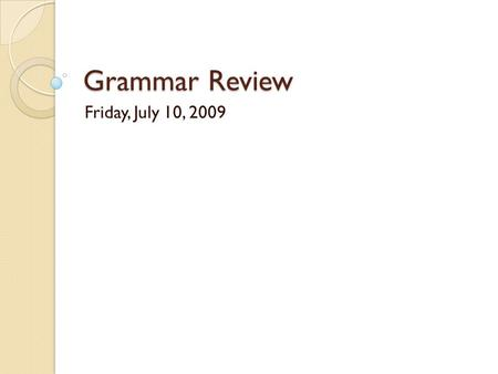 Grammar Review Friday, July 10, 2009. Parts of Speech – 100 points An adverb modifies all of the following except: A. An adverbC. A verb B. An adjective.