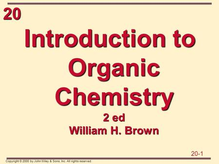 20 20-1 Copyright © 2000 by John Wiley & Sons, Inc. All rights reserved. Introduction to Organic Chemistry 2 ed William H. Brown.
