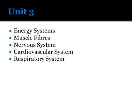  Energy Systems  Muscle Fibres  Nervous System  Cardiovascular System  Respiratory System.