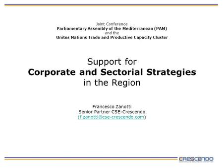 Support for Corporate and Sectorial Strategies in the Region Francesco Zanotti Senior Partner CSE-Crescendo