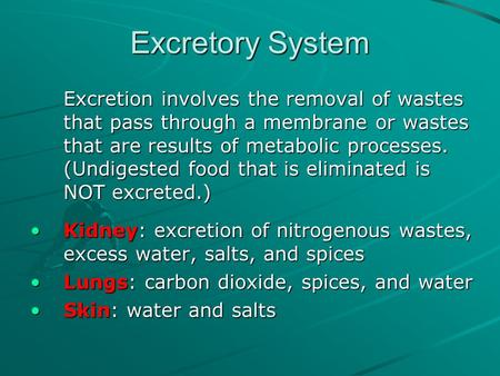 Excretory System Excretion involves the removal of wastes that pass through a membrane or wastes that are results of metabolic processes. (Undigested food.