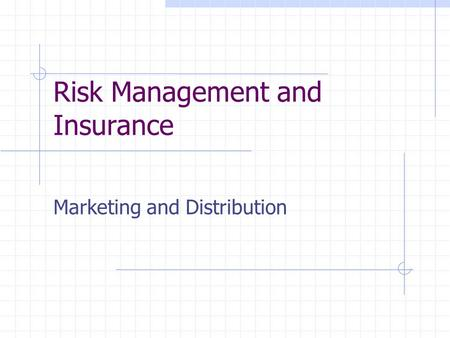Risk Management and Insurance Marketing and Distribution.
