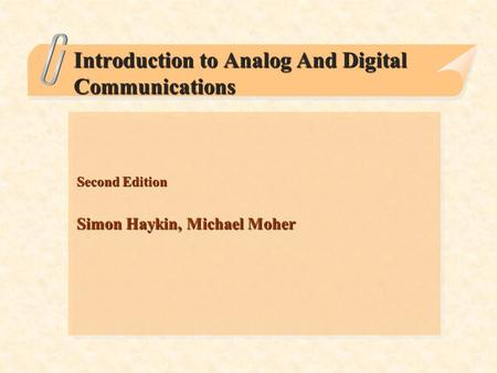 Introduction to Analog And Digital Communications Second Edition Simon Haykin, Michael Moher.
