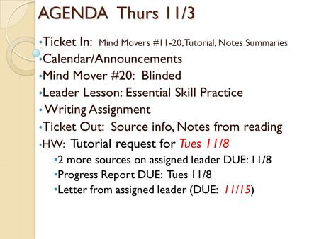 AGENDA Thurs 11/3 Ticket In: Mind Movers #11-20, Tutorial, Notes Summaries Calendar/Announcements Mind Mover #20: Blinded Leader Lesson: Essential Skill.