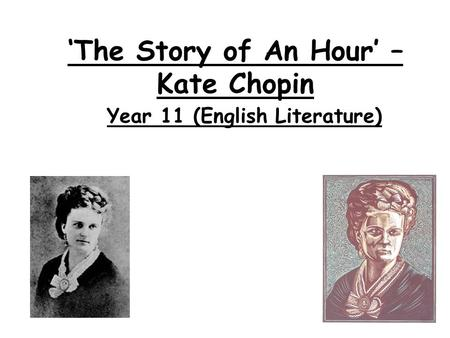 'The Story of An Hour' – Kate Chopin Year 11 (English Literature)