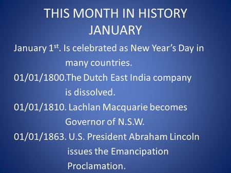 THIS MONTH IN HISTORY JANUARY January 1 st. Is celebrated as New Year's Day in many countries. 01/01/1800.The Dutch East <strong>India</strong> company is dissolved. 01/01/1810.