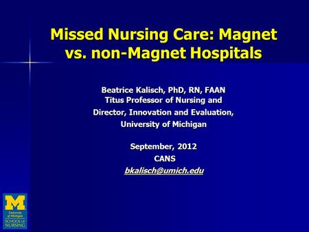 Missed Nursing Care: Magnet vs. non-Magnet Hospitals Beatrice Kalisch, PhD, RN, FAAN Titus Professor of Nursing and Director, Innovation and Evaluation,