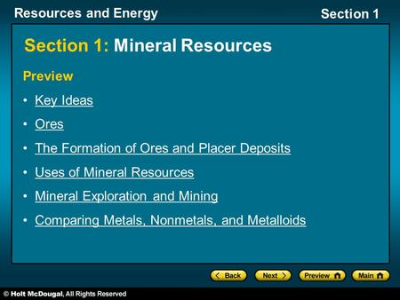 Resources and Energy Section 1 Section 1: Mineral Resources Preview Key Ideas Ores The Formation of Ores and Placer Deposits Uses of Mineral Resources.