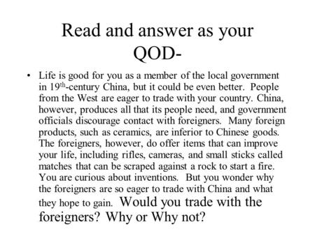 Read and answer as your QOD- Life is good for you as a member of the local government in 19 th -century China, but it could be even better. People from.