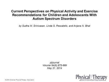 Current Perspectives on Physical Activity and Exercise Recommendations for Children and Adolescents With Autism Spectrum Disorders by Sudha M. Srinivasan,