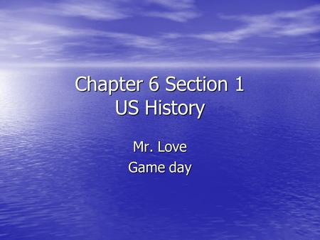 Chapter 6 Section 1 US History Mr. Love Game day.