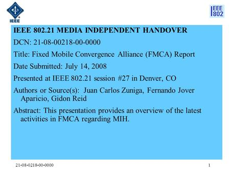 21-08-0218-00-00001 IEEE 802.21 MEDIA INDEPENDENT HANDOVER DCN: 21-08-00218-00-0000 Title: Fixed Mobile Convergence Alliance (FMCA) Report Date Submitted: