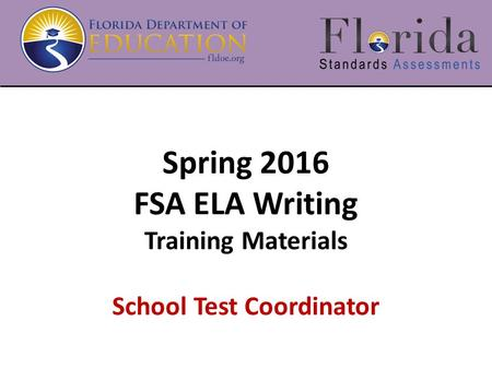 Spring 2016 FSA ELA Writing Training Materials School Test Coordinator.