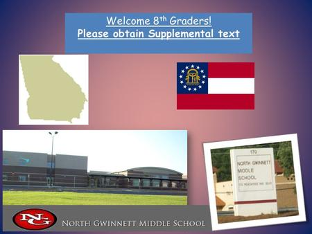 Welcome 8 th Graders! Please obtain Supplemental text.