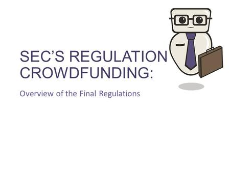SEC'S REGULATION CROWDFUNDING: Overview of the Final Regulations.