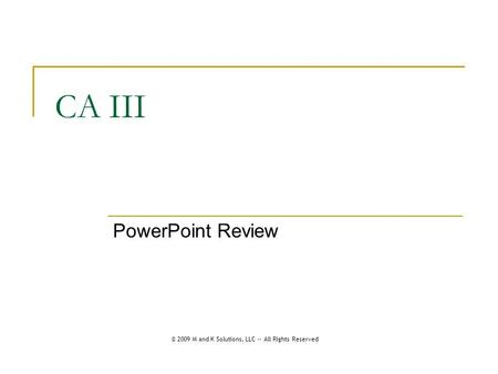 CA III PowerPoint Review © 2009 M and K Solutions, LLC -- All Rights Reserved.