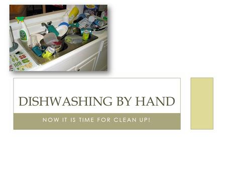 NOW IT IS TIME FOR CLEAN UP! DISHWASHING BY HAND.