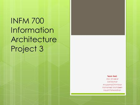 INFM 700 Information Architecture Project 3 Team Red: Atul Anvekar Salil Borkar AnupamaChinniwar Mohamed Mohideen Sayali Patwardhan.