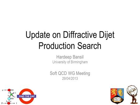 Update on Diffractive Dijet Production Search Hardeep Bansil University of Birmingham Soft QCD WG Meeting 29/04/2013.