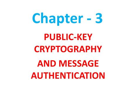 Chapter - 3 PUBLIC-KEY CRYPTOGRAPHY AND MESSAGE AUTHENTICATION.