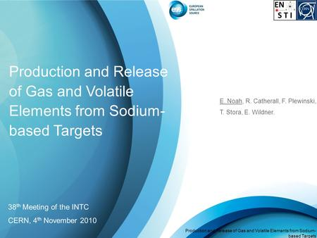 Page Production and Release of Gas and Volatile Elements from Sodium- based Targets E. Noah, 38 th Meeting of the INTC, 4 th November 2010 Production and.
