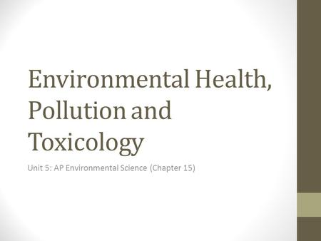 Environmental Health, Pollution and Toxicology Unit 5: AP Environmental Science (Chapter 15)