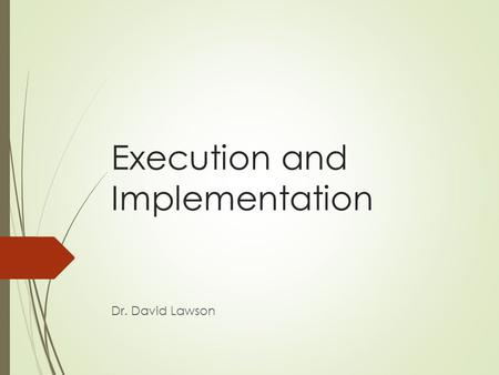 "Execution and Implementation Dr. David Lawson. Quotes and Thoughts ""Strike when and where the enemy least expects"" Sun Tzu ""You must not fight too often."