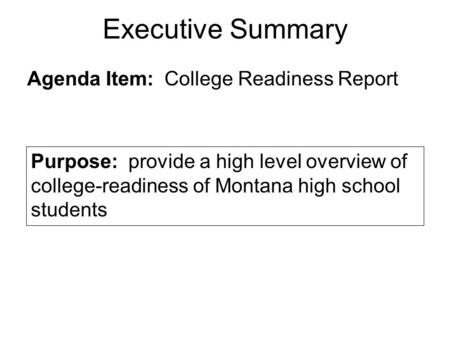Executive Summary Agenda Item: College Readiness Report Purpose: provide a high level overview of college-readiness of Montana high school students.