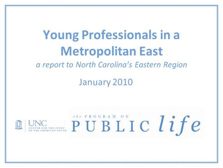 Young Professionals in a Metropolitan East a report to North Carolina's Eastern Region January 2010.