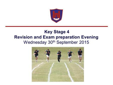 Key Stage 4 Revision and Exam preparation Evening Wednesday 30 th September 2015.