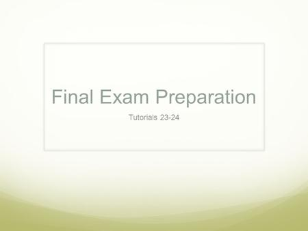Final Exam Preparation Tutorials 23-24. Look at the instructions for the exam. How do you plan to spend your time? What questions do you have about the.