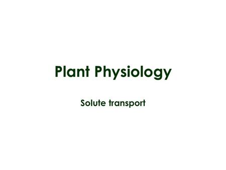 Plant Physiology Solute transport. Plant cells separated from their environment by a thin plasma membrane (and the cell wall) Must facilitate and continuously.
