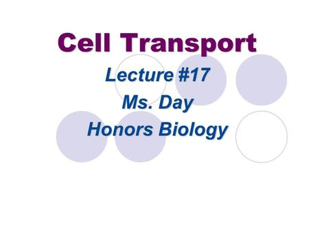 Cell Transport Lecture #17 Ms. Day Honors Biology.
