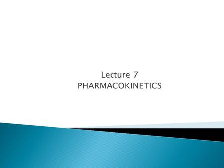 Lecture 7 PHARMACOKINETICS. Aspects of Drug Pharmacokinetics (ADME) Drug at site of administration Drug in plasma Drug/metabolites in urine, feces, bile.