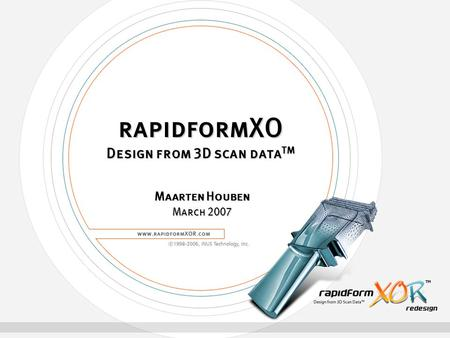 RapidformXO Design from 3D scan data TM Maarten Houben March 2007.