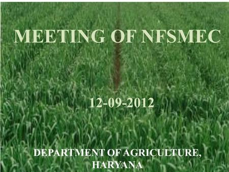 1 MEETING OF NFSMEC 12-09-2012 DEPARTMENT OF AGRICULTURE, HARYANA.
