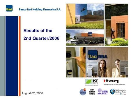 Results of the 2nd Quarter/2006 August 02, 2006. Banco Itaú Holding Financeira S.A. 1 Highlights 3. Additional provisions :  R$ 230 million increase.
