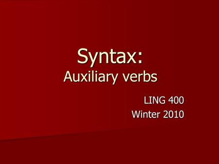 Syntax: Auxiliary verbs LING 400 Winter 2010. Overview VP substitution (review) VP substitution (review) Auxiliary verbs Auxiliary verbs –Properties –Auxiliary.