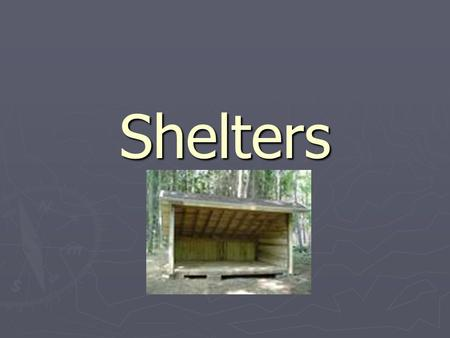 "Shelters. Considerations for Shelter ► There is no ""right way""  Using materials that are available ► Terms describing most basic shelters:  A Frame-"