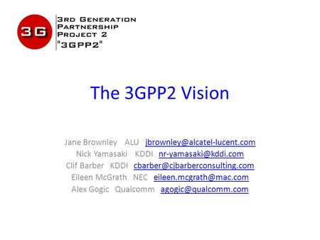 The 3GPP2 Vision Jane Brownley ALU Nick Yamasaki KDDI