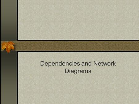 Dependencies and Network Diagrams. Agenda Dependencies Milestones The Network Early/Late Start/End dates Slack/Float Critical Path.