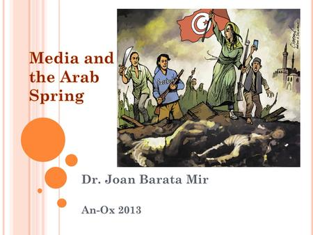 Dr. Joan Barata Mir An-Ox 2013. W HAT IS THE ARAB SPRING ?